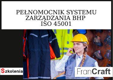 SZKOLENIE PEŁNOMOCNIK SYSTEMU ZARZADZANIA BHP ZGODNEGO Z ISO 45001